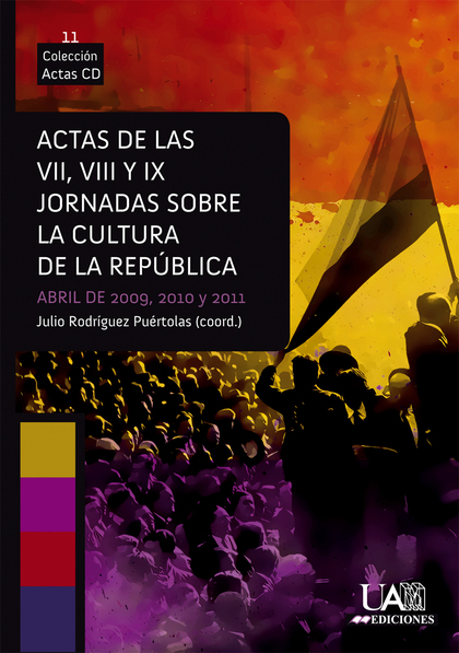 ACTAS DE LAS VII, VIII Y IX JORNADAS SOBRE CULTURA REPUBLICANA.. ABRIL DE 2009,2010 Y 2011