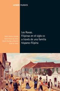 LOS ROXAS. FILIPINAS EN EL SIGLO XIX A TRAVÉS DE UNA FAMILIA DE INDIANOS