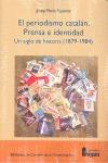 EL PERIODISMO CATALÁN (1879-1984) : PRENSA E IDENTIDAD : UN SIGLO DE HISTORIA