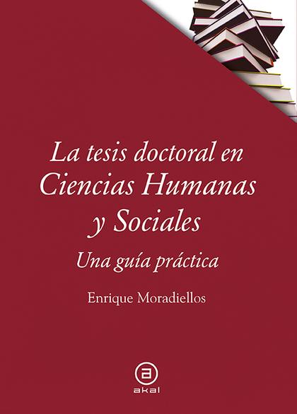 LA TESIS DOCTORAL EN CIENCIAS HUMANAS Y SOCIALES. UNA GUÍA PRÁCTICA