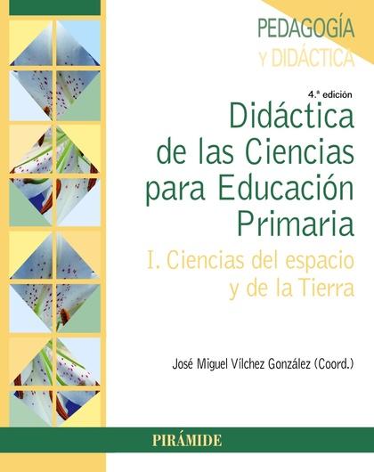 DIDÁCTICA DE LAS CIENCIAS PARA EDUCACIÓN PRIMARIA. I. CIENCIAS DEL ESPACIO Y DE LA TIERRA
