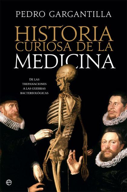 HISTORIA CURIOSA DE LA MEDICINA. DE LAS TREPANACIONES A LA GUERRA BACTERIOLÓGICA
