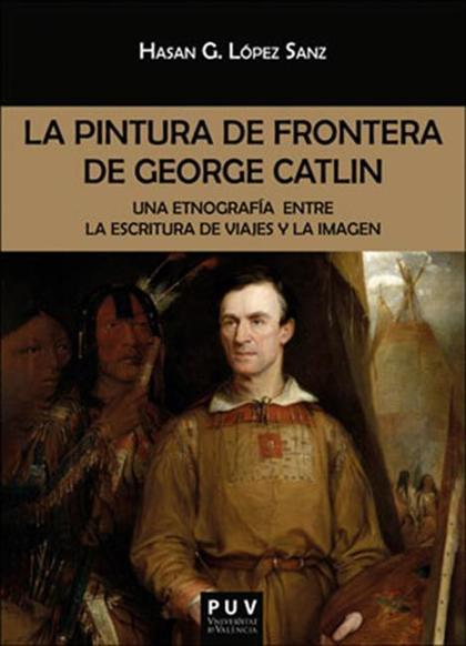 LA PINTURA DE FRONTERA DE GEORGE CATLIN                                         UNA ETNOGRAFÍA