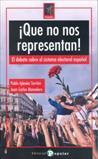 ¡QUE NO NOS REPRESENTAN! : EL DEBATE SOBRE EL SISTEMA ELECTORAL ESPAÑOL