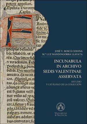INCUNABULA IN ARCHIVO SEDIS VALENTINAE ASSERVATA.. ESTUDIO Y CATÁLOGO DE LA COLECCIÓN