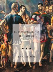 EL DESCUBRIMIENTO DEL GRECO : NACIONALISMO Y ARTE MODERNO, 1860-1914