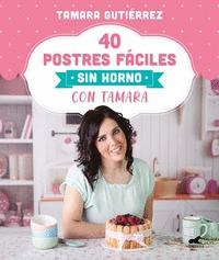 40 POSTRES FÁCILES SIN HORNO CON TAMARA