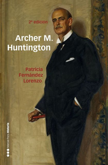 ARCHER M. HUNTINGTON                                                            EL FUNDADOR DE