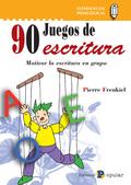 90 JUEGOS DE ESCRITURA : MOTIVAR LA ESCRITURA EN GRUPO
