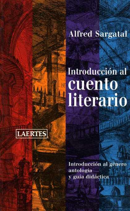 INTRODUCCIÓN AL CUENTO LITERARIO: INTRODUCCIÓN AL GÉNERO, ANTOLOGÍA Y GUÍA DIDÁCTICA