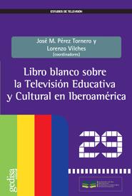 LIBRO BLANCO SOBRE LA  TELEVISIÓN EDUCATIVA Y CULTURAL  EN IBEROAMÉRICA.