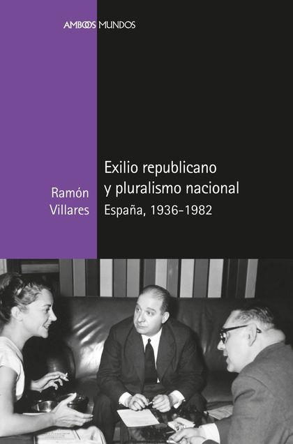 EXILIO REPUBLICANO Y PLURALISMO NACIONAL                                        ESPAÑA, 1936-19