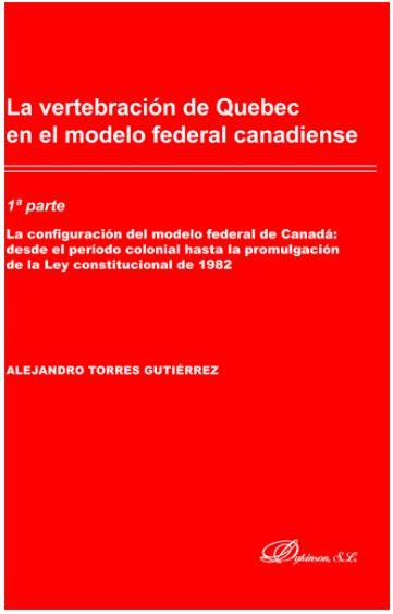 LA VERTEBRACION DE QUEBEC EN EL MODELO FEDERAL CANADIENSE.