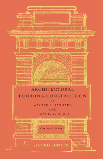 ARCHITECTURAL BUILDING CONSTRUCTION. VOLUME 3: A TEXT BOOK FOR THE ARCHITECTURAL AND BUILDING S