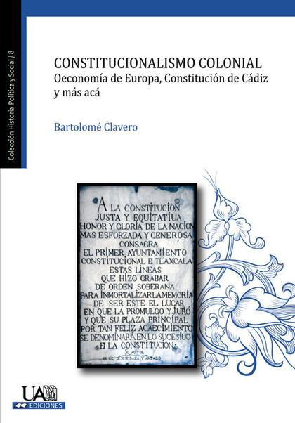 CONSTITUCIONALISMO COLONIAL. OECONOMÍA DE EUROPA, CONSTITUCIÓN DE CÁDIZ Y MÁS ACÁ