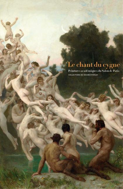 Le chant du cygne. Peintures académiques du Salon de Paris. COLLECTIONS DU MUSÉE D?ORSAY