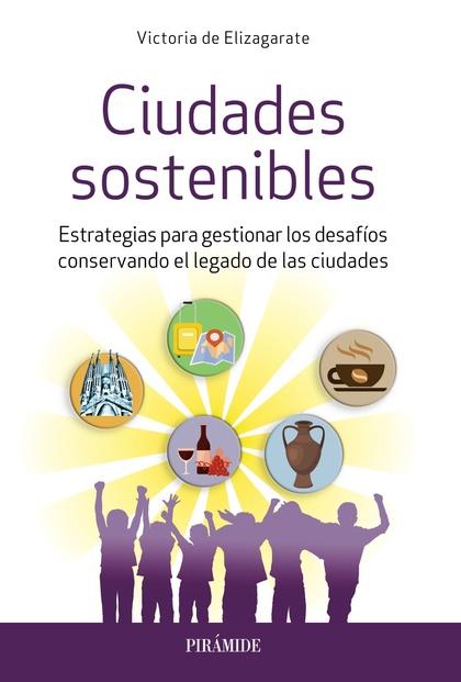 CIUDADES SOSTENIBLES. ESTRATEGIAS PARA GESTIONAR LOS DESAFÍOS CONSERVANDO EL LEGADO DE LAS CIUD