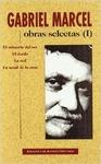 OBRAS SELECTAS DE GABRIEL MARCEL. I: EL MISTERIO DEL SER. EL DARDO. LA