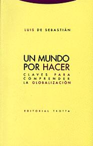 UN MUNDO POR HACER: CLAVES PARA COMPRENDER LA GLOBALIZACIÓN