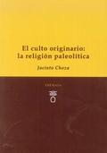 EL CULTO ORIGINARIO: LA RELIGIÓN PALEOLÍTICA.