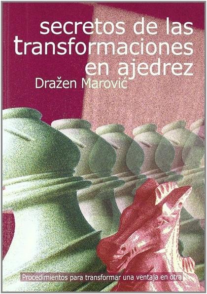 SECRETOS DE LAS TRANSFORMACIONES EN AJEDREZ. PROCEDIMIENTOS PARA TRANSFORMAR UNA VENTAJA EN OTR