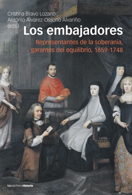 LOS EMBAJADORES. REPRESENTANTES DE LA SOBERANÍA, GARANTES DEL EQUILIBRIO, 1659-1748