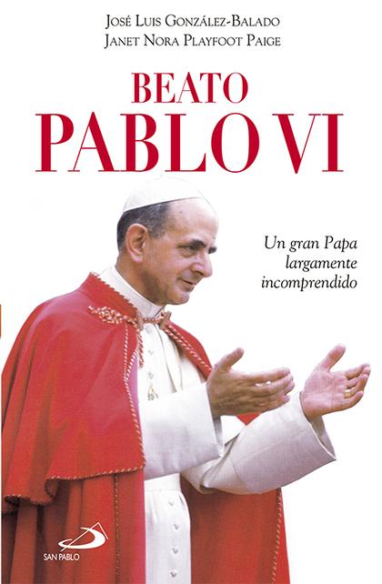 BEATO PABLO VI : UN GRAN PAPA LARGAMENTE INCOMPRENDIDO