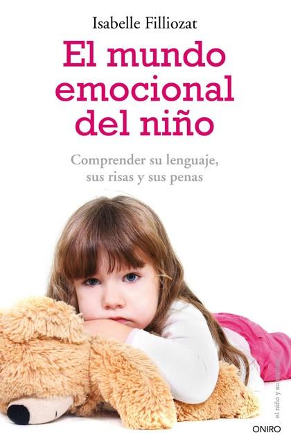 EL MUNDO EMOCIONAL DEL NIÑO. COMPRENDER SU LENGUAJE, SUS RISAS Y SUS PENAS