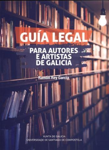 GUÍA LEGAL PARA AUTORES E ARTISTAS DE GALICIA.