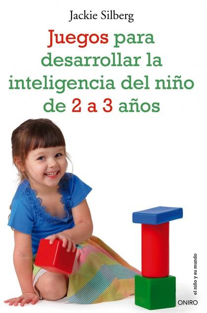 JUEGOS PARA DESARROLLAR LA INTELIGENCIA DEL NIÑO DE 2 A 3 AÑOS.