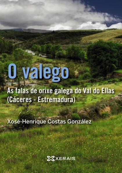 O VALEGO : AS FALAS DE ORIXE GALEGA DO VAL DO ELLAS, CÁCERES-ESTREMADURA