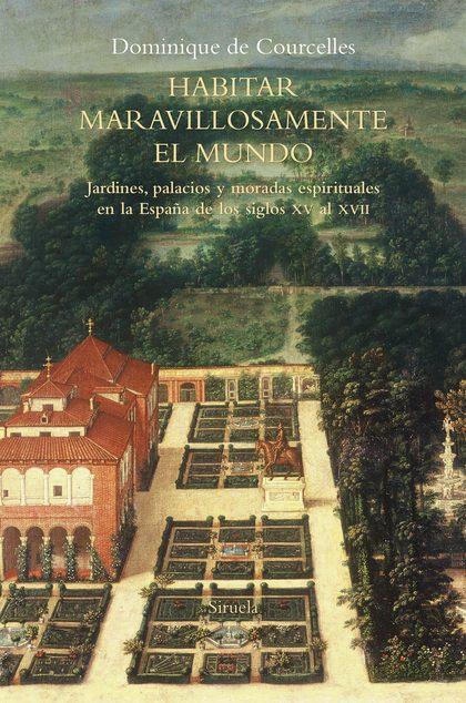 HABITAR MARAVILLOSAMENTE EL MUNDO. JARDINES, PALACIOS Y MORADAS ESPIRITUALES EN LA ESPAÑA DE LO