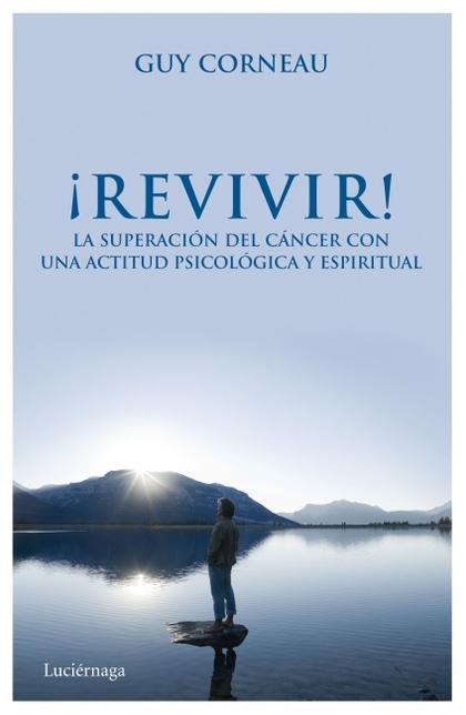 ¡REVIVIR! : LA SUPERACIÓN DEL CÁNCER CON UNA ACTITUD PSICOLÓGICA Y ESPIRITUAL