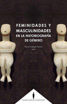 FEMINIDADES Y MASCULINIDADES EN LA HISTORIOGRAFÍA DE GÉNERO.