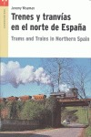 TRENES Y TRANVÍAS EN EL NORTE DE ESPAÑA = TRAMS AND TRAINS IN NORTHERN SPAIN