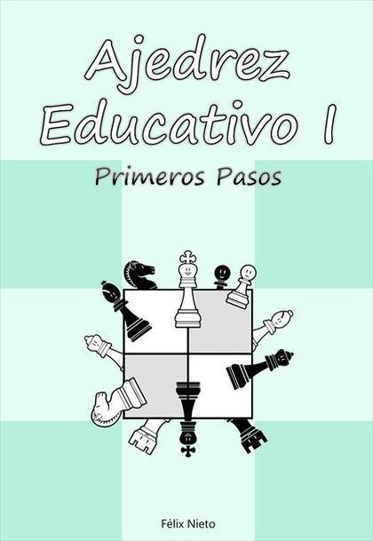 AJEDREZ EDUCATIVO-1. PRIMEROS PASOS