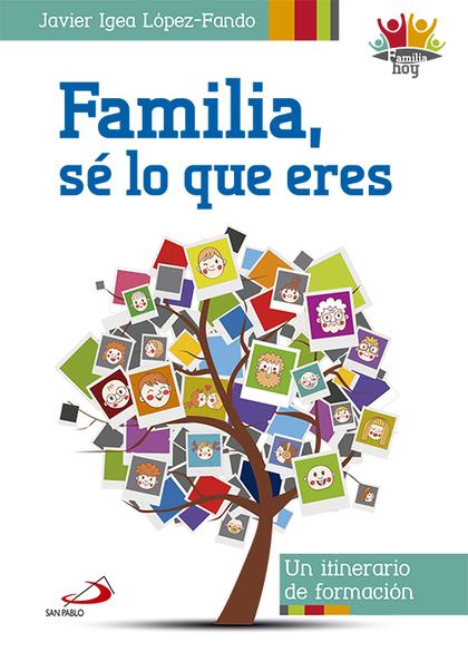 FAMILIA, SÉ LO QUE ERES : UN ITINERARIO DE FORMACIÓN