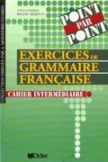 POINT PAR POINT.CAHIER INTERMEDIAIRE. EXERCICES DE GRAMMAIRE FRANÇAISE.
