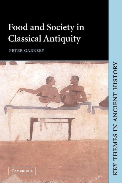 FOOD AND SOCIETY IN CLASSICAL ANTIQUITY PAPERBACK (KEY THEMES IN ANCIENT HISTORY