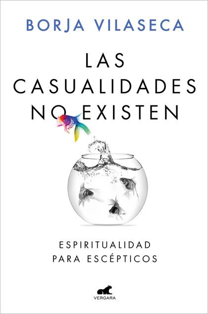 LAS CASUALIDADES NO EXISTEN. ESPIRITUALIDAD PARA ESCÉPTICOS