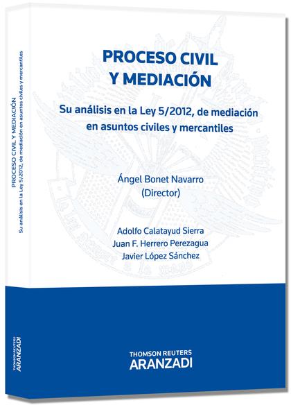 PROCESO CIVIL Y MEDIACIÓN : SU ANÁLISIS EN LA LEY 5-2012 DE MEDIACIÓN EN ASUNTOS CIVILES Y MERC