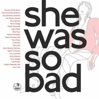SHE WAS SO BAD! : NARRATIVA PULP ESCRITA POR MUJERES