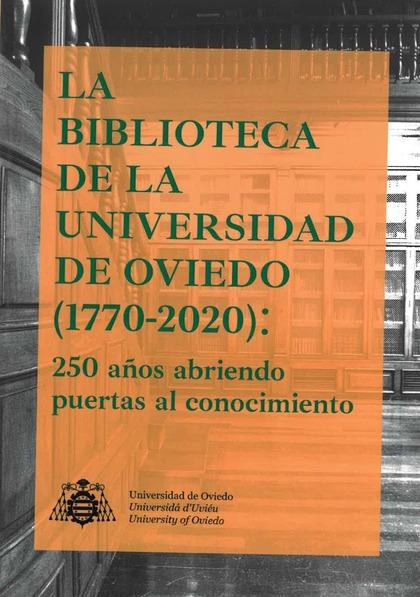 LA BIBLIOTECA DE LA UNIVERSIDAD DE OVIEDO (1770-2020): 250 AÑOS ABRIENDO PUERTAS