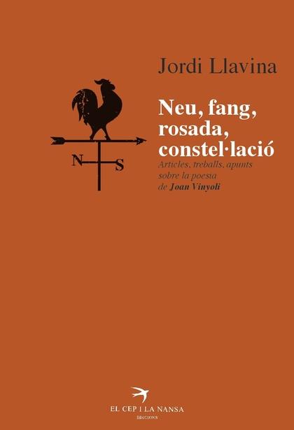 NEU, FANG, ROSADA, CONSTEL.LACIÓ : ARTICLES, TREBALLS, APUNTS SOBRE LA POESIA DE JOAN VINYOLI