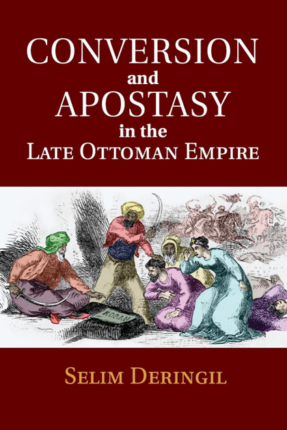 CONVERSION AND APOSTASY IN THE LATE OTTOMAN             EMPIRE