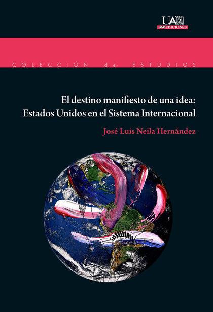 EL DESTINO MANIFIESTO DE UNA IDEA: ESTADOS UNIDOS EN EL SISTEMA INTERNACIONAL.