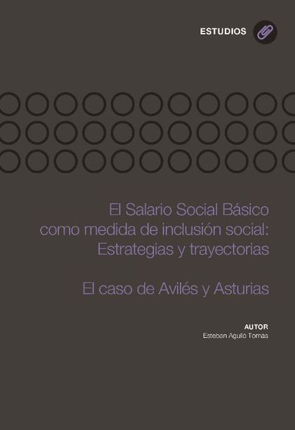 EL SALARIO SOCIAL BÁSICO COMO MEDIDA DE INCLUSIÓN SOCIAL : ESTRATEGIAS Y TRAYECTORIAS : EL CASO