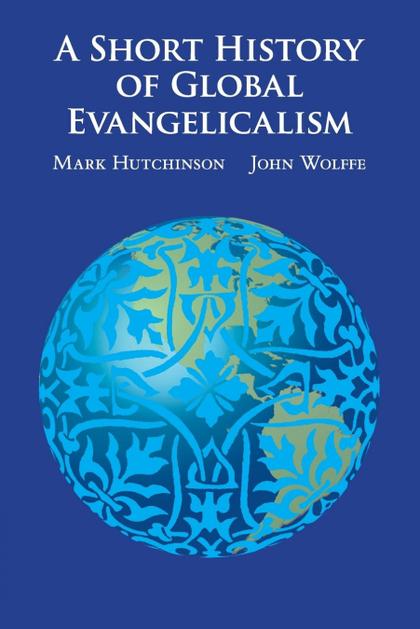 A SHORT HISTORY OF GLOBAL EVANGELICALISM
