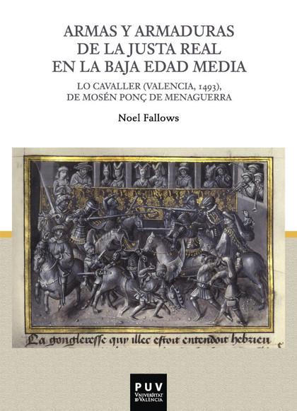 ARMAS Y ARMADURAS DE LA JUSTA REAL EN LA BAJA EDAD MEDIA. LO CAVALLER (VALENCIA, 1493), DE MOSÉ