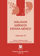 DIÁLOGOS JURÍDICOS ESPAÑA-MÉXICO. VOLUMEN VI.